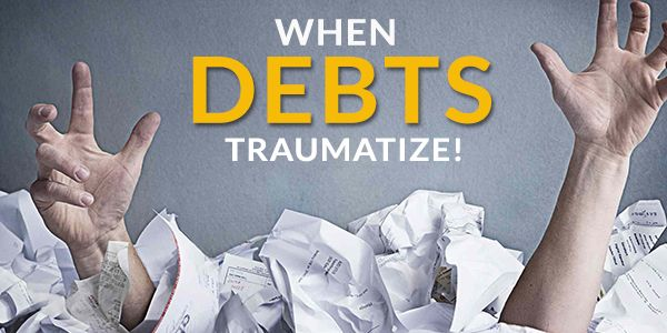 When debts traumatize! Need help with money or mind?