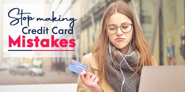 How you can avoid making credit card mistakes