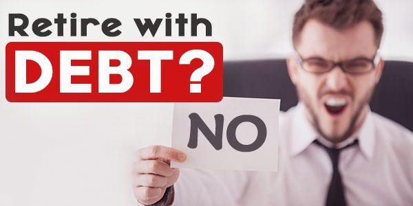 A big NO to retire with debt