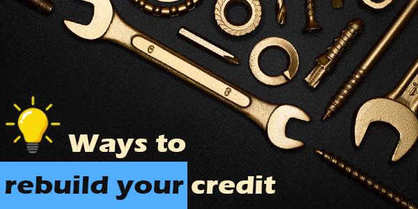 Smart ways to rebuild your credit