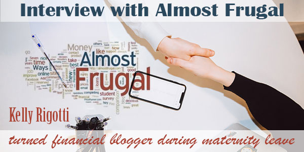 Interview - Almost Frugal: Kelly Rigotti turned financial blogger during maternity leave
