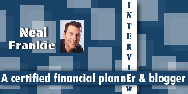 Interview of Neal Frankie: A certified financial planner and a financial blogger