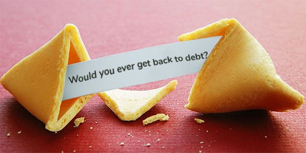 When is it worth to get back into debt in life?