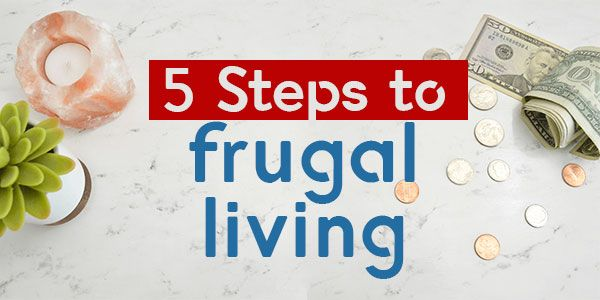 5 Steps to frugal living: Stabilizing your finances